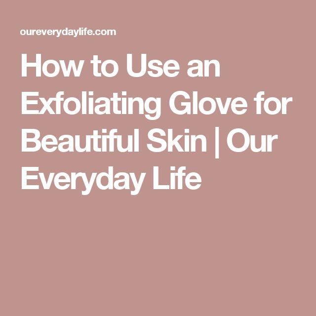 How to Use an Exfoliating Glove for Beautiful Skin | Our Everyday Life