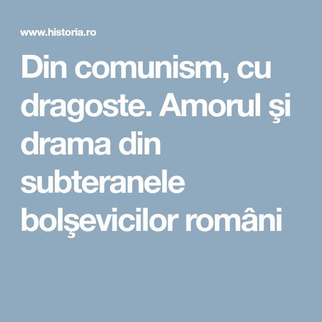 Din comunism, cu dragoste. Amorul şi drama din subteranele bolşevicilor români