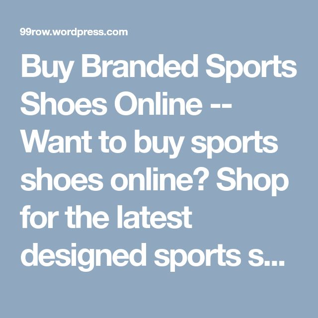 Buy Branded Sports Shoes Online --  Want to buy sports shoes online? Shop for the latest designed sports shoes to add comfort and fashion to your feet. You can shop for the latest designed Puma and Nike shoes at the best prices online. Shop today to get amazing discounts. #BuySportsShoesforMen