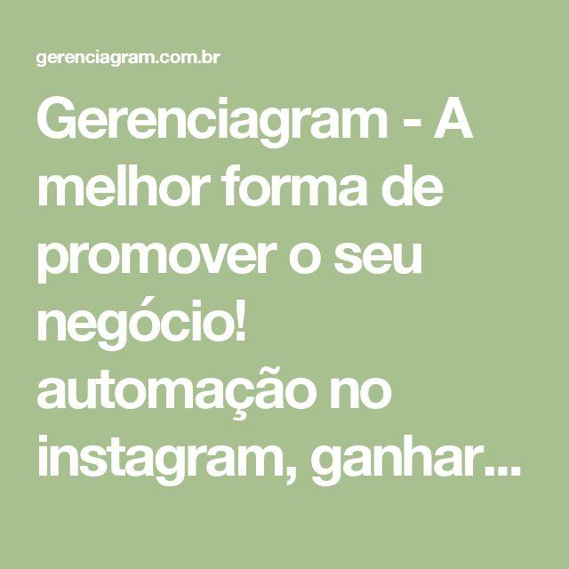 Gerenciagram - A melhor forma de promover o seu negócio! automação no instagram, ganhar seguidores, marketing no instagram