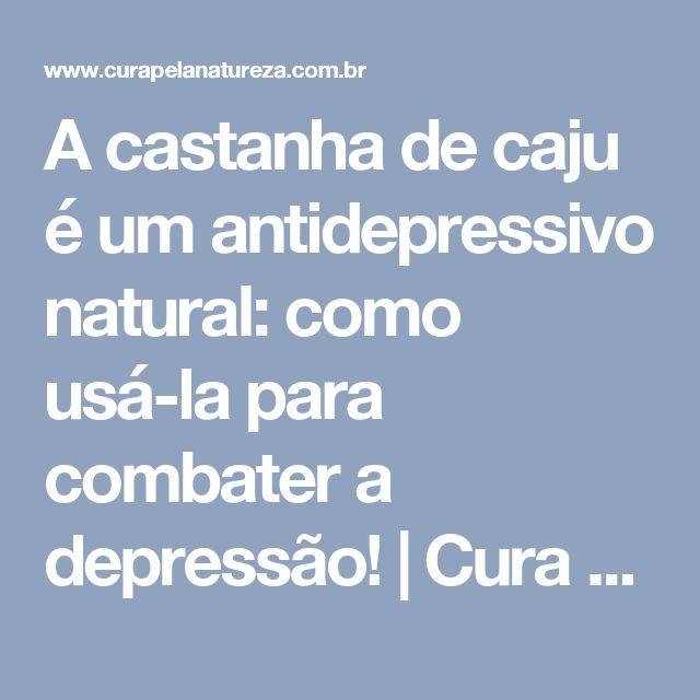 A castanha de caju é um antidepressivo natural: como usá-la para combater a depressão! | Cura pela Natureza