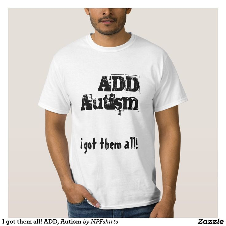 I got them all! ADD, Autism T Shirt