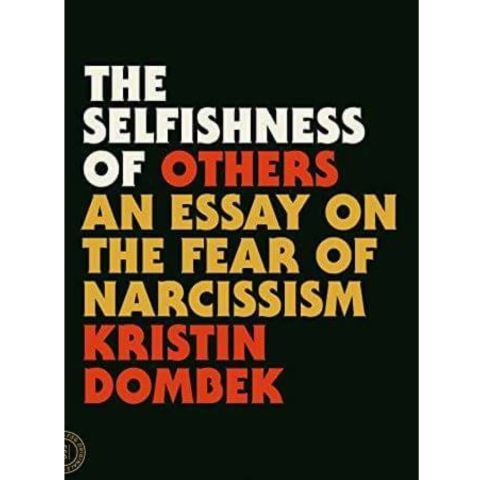 The compulsion that motivated me to read Kristin Dombek'sThe Selfishness of Others: An Essay on the Fear of Narcissism is the same compulsion that keeps me up until 3 a.m. readingMyers Briggs personality assessments online. I wanted to explore the psyche of the self-obsessed, to better understand the narcissists in my own life. Throughout her book, Dombek parses Ovid, Freud, and MTV to define, dissect, and deconstruct what it means to be a narcissist in a culture steeped in self-abso