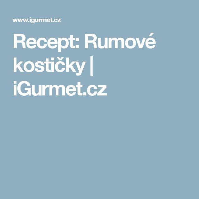 Recept: Rumové kostičky | iGurmet.cz