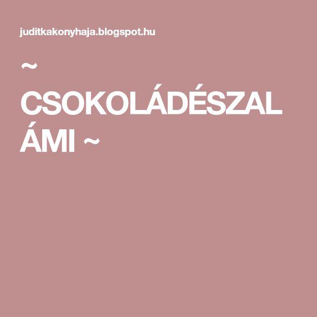 ~ CSOKOLÁDÉSZALÁMI ~