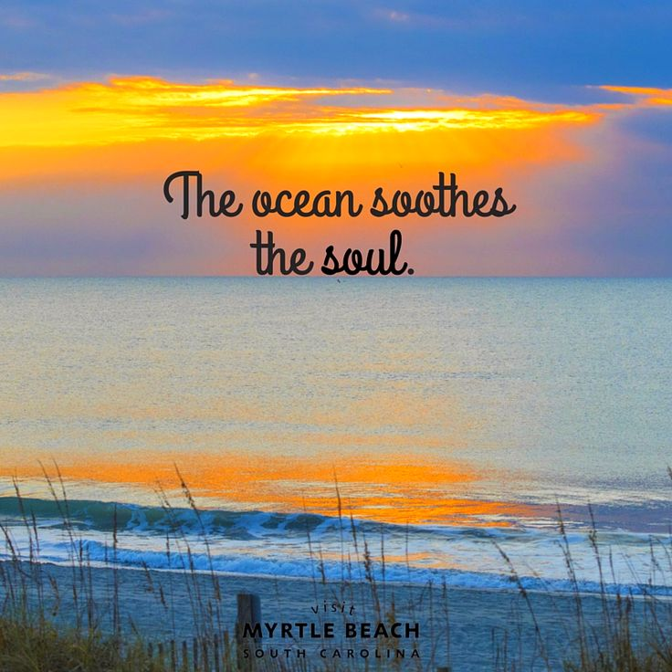 The ocean soothes the soul | Beach Quote | Myrtle Beach | South Carolina