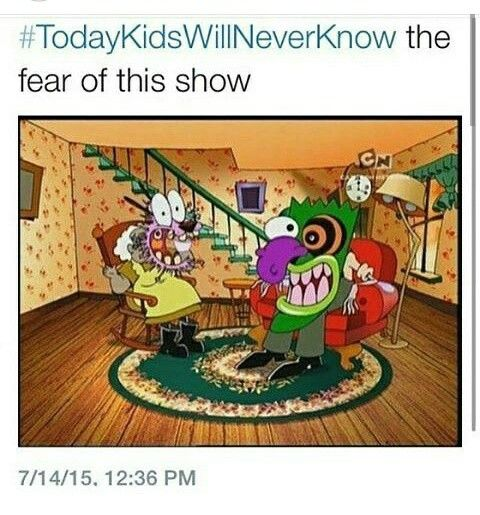 COURAGE THE COWARDLY DOG. This was my favorite show growing up... it still is...