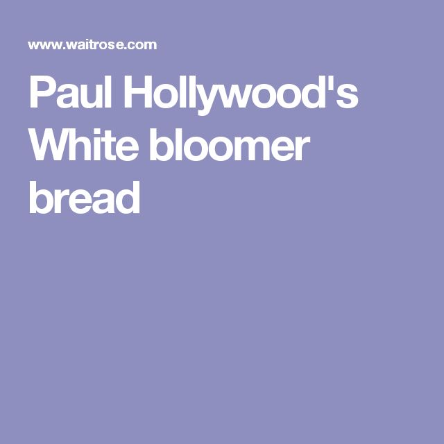 Paul Hollywood's White bloomer bread