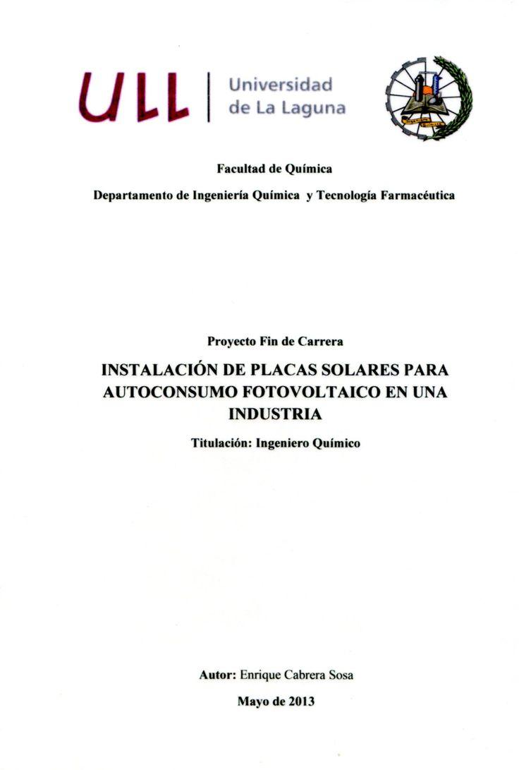 Instalación de placas solares para autoconsumo fotovoltaico en una industria / Enrique Cabrera Sosa ; [dirigido por]: María del Cristo Marrero Hernández. - La Laguna : [s. n.], 2013