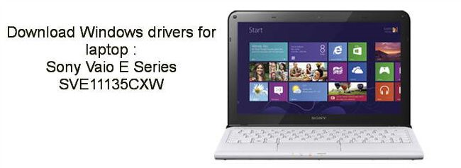 Download all Windows drivers for Laptop - Sony Vaio E Series SVE11135CXW