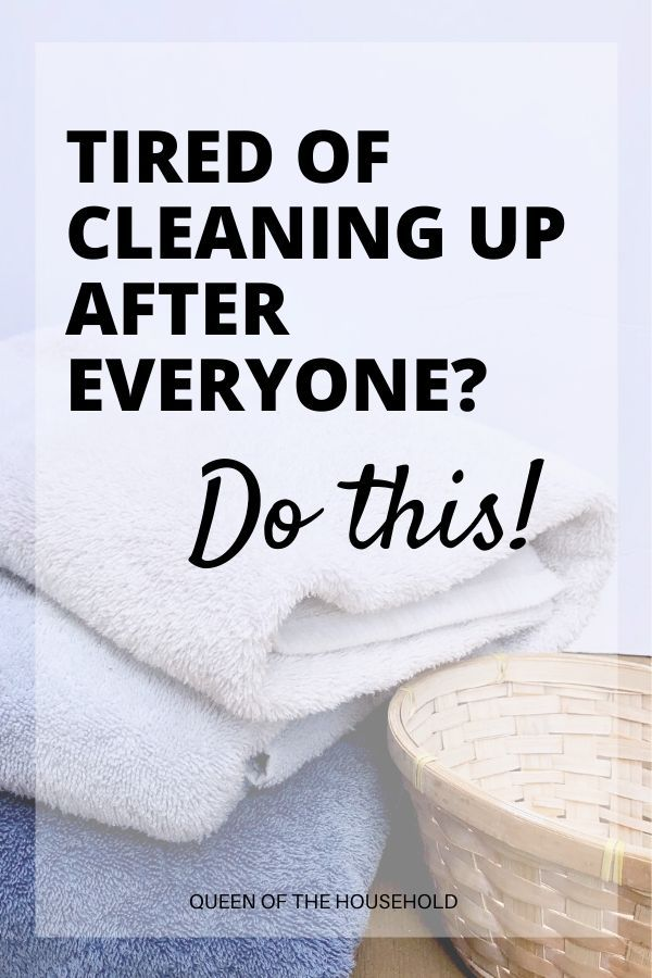 Are You Tired Of Cleaning Up After Everyone Do This Cleaning Motivation Clean Up Cleaning