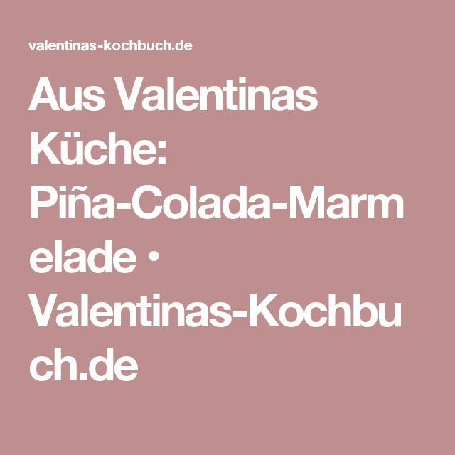 Aus Valentinas Küche: Piña-Colada-Marmelade • Valentinas-Kochbuch.de