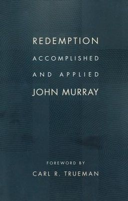 Redemption Accomplished and Applied: John Murray: 9780802873095 - Christianbook.com