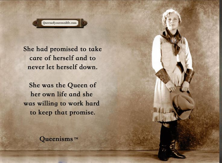 She had promised to take care of herself and to never let herself down. She was the Queen of her own life and she was willing to work hard to keep that promise. Queenisms™