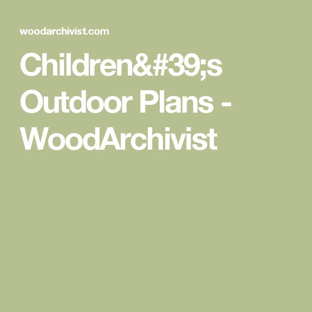 Children's Outdoor Plans - WoodArchivist