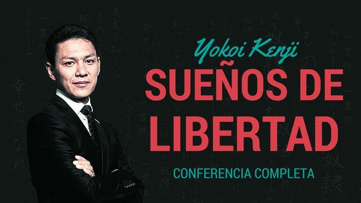 Yokoi Kenji | Sueños de Libertad | Conferencia Completa