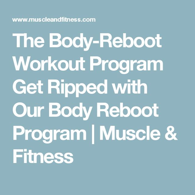 The Body-Reboot Workout Program Get Ripped with Our Body Reboot Program  | Muscle & Fitness