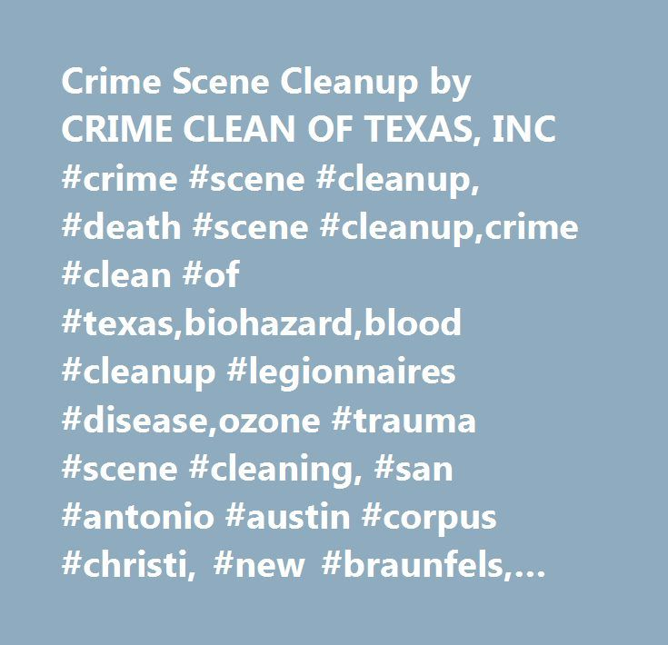 Crime Scene Cleanup by CRIME CLEAN OF TEXAS, INC #crime #scene #cleanup, #death #scene #cleanup,crime #clean #of #texas,biohazard,blood #cleanup #legionnaires #disease,ozone #trauma #scene #cleaning, #san #antonio #austin #corpus #christi, #new #braunfels, #seguin, #boerne, #san #marcos, #decomposition, #texas, #blood #cleanup, #hazardous #waste, #medical #waste, #bio, #odor #removal, #biohazard #disposal, #hazardous #material, #accident #scene #cleaning, #bloodborne #pathogen, #sharps…