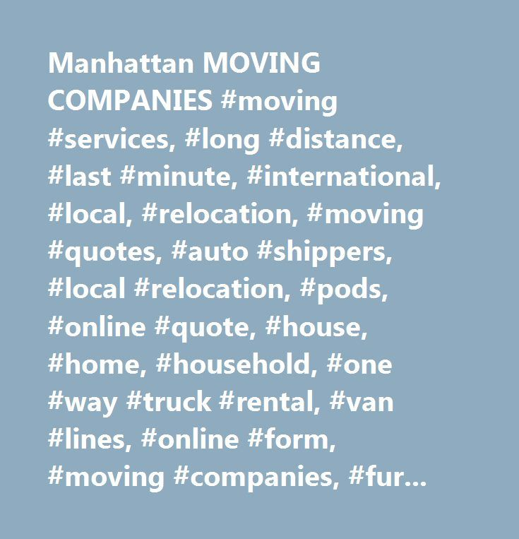 Manhattan MOVING COMPANIES #moving #services, #long #distance, #last #minute, #international, #local, #relocation, #moving #quotes, #auto #shippers, #local #relocation, #pods, #online #quote, #house, #home, #household, #one #way #truck #rental, #van #lines, #online #form, #moving #companies, #furniture, #apartment, #cheap #movers, #best, #professional, #out #of #state, #next #day, #nationwide, #national, #low #cost, #full #service…