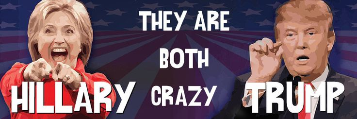 Donald Trump - Hillary Clinton |  President Both Crazy Funny Bumper Sticker 2016