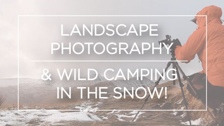 1st Ever Wild Camp & In The Snow! Landscape Photography Fujifilm Xpro2  ...