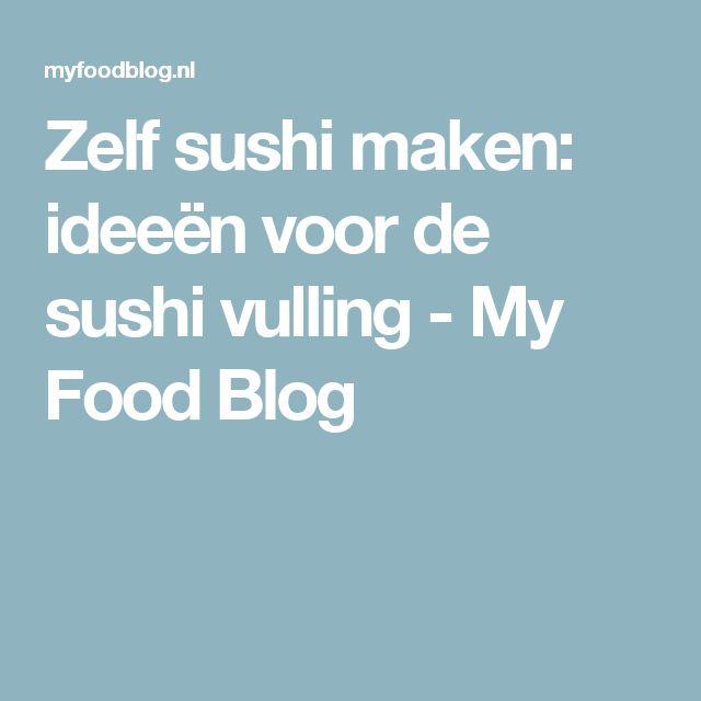 Zelf sushi maken: ideeën voor de sushi vulling - My Food Blog