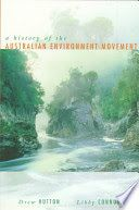 Book: History of the Australian Environment Movement By Drew Hutton, Libby Connors, 1999.This book traces the environment movement in Australia from the first visionaries who pressed for preservation of native fauna and for sanitation in cities to a mass social movement that challenges the most powerful interests in society. It covers the major environmental issues that have been at the forefront of Australian politics since the 1960s.