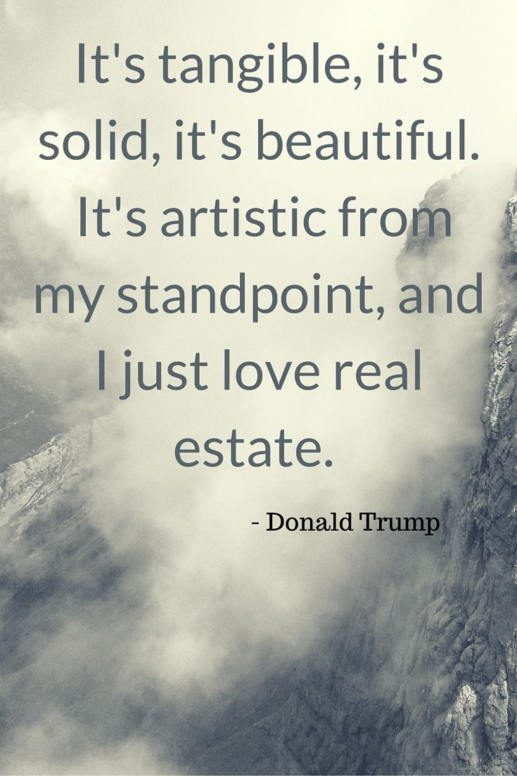 """Real Estate Investing Quotes....  """"It's tangible, it's solid, it's beautiful.  It's artistic from my standpoint, and I just love real estate.""""  By Donald Trump    ........................................................ Please save this pin... ........................................................... Because For Real Estate Investing... Visit Now!  http://www.OwnItLand.com"""