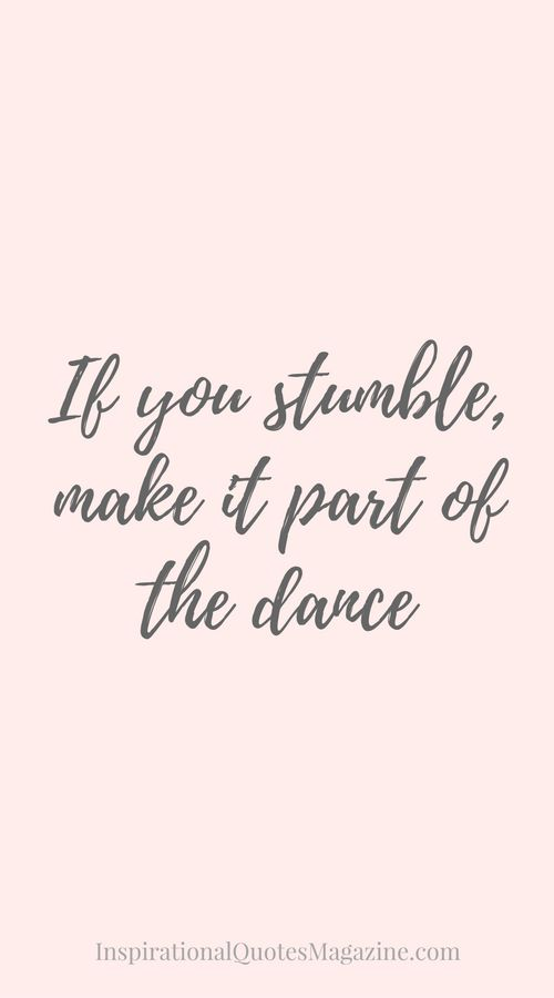If you stumble, make it part of the dance Inspirational Quote about life and making mistakes