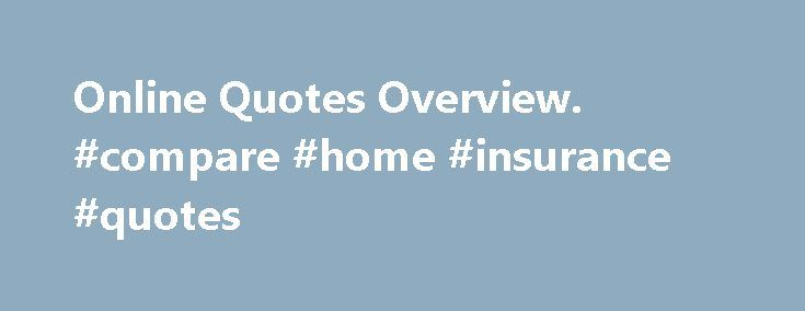 Online Quotes Overview. #compare #home #insurance #quotes http://insurance.remmont.com/online-quotes-overview-compare-home-insurance-quotes/  #auto insurance estimate # Site Map Home For Consumers Online Quotes Overview Online Quotes Overview Insurance-Canada.ca is pleased to point you to sites which offer online quotes, although we ourselves do not quote or sell insurance. These sources for online quotes are accessible inside each category of insurance on the site. Before getting a specific…