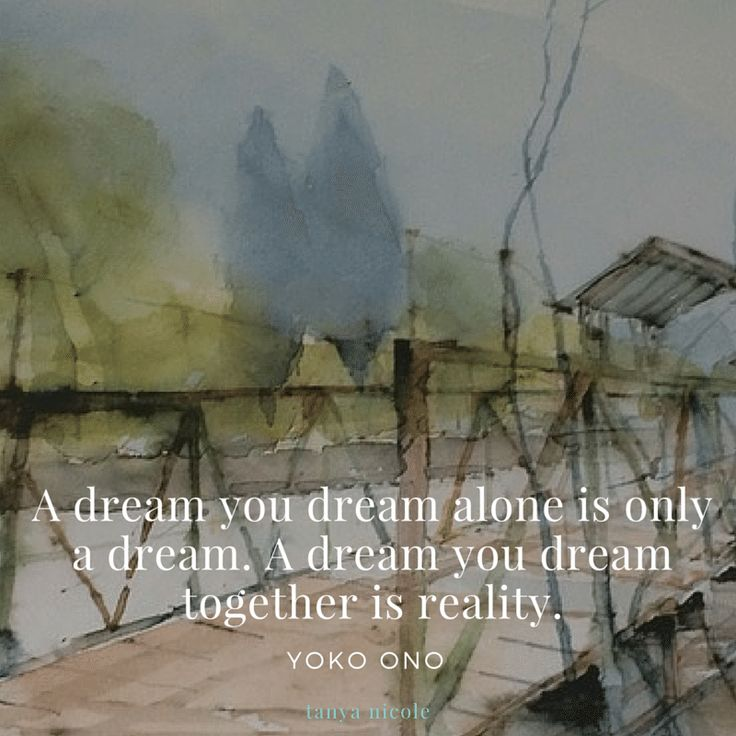 A dream you dream alone is only a dream. A dream you dream together...