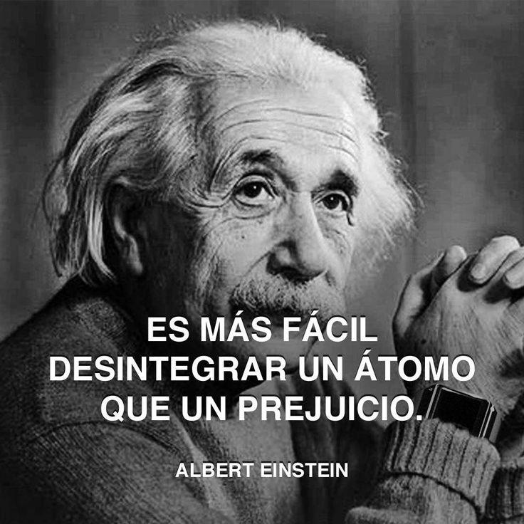 « Es más fácil desintegrar un átomo que un prejuicio. » Albert Einstein #prejuicios #albert #einstein