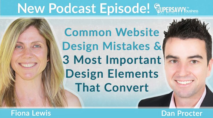 Common web design mistakes and 3 most important web design guidelines. Podcast interview with internet marketing expert Fiona Lewis and web design expert Dan Proctor