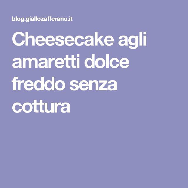 Cheesecake agli amaretti dolce freddo senza cottura