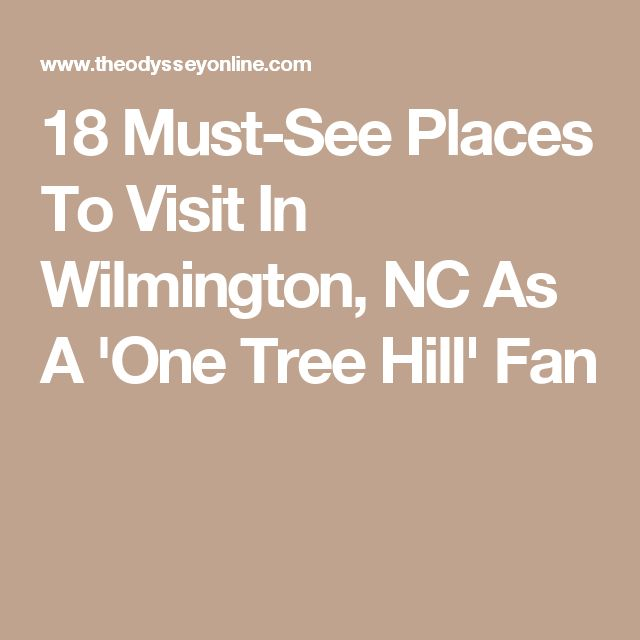18 Must-See Places To Visit In Wilmington, NC As A 'One Tree Hill' Fan