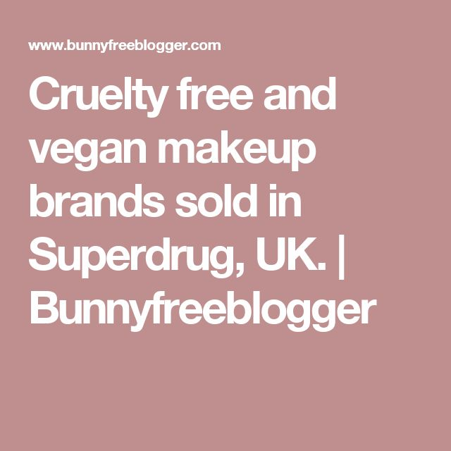 Cruelty free and vegan makeup brands sold in Superdrug, UK. | Bunnyfreeblogger