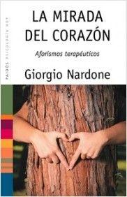 """La Mirada al Corazón """"aforismos terapeúticos"""" (Giorgio Nardone)"""