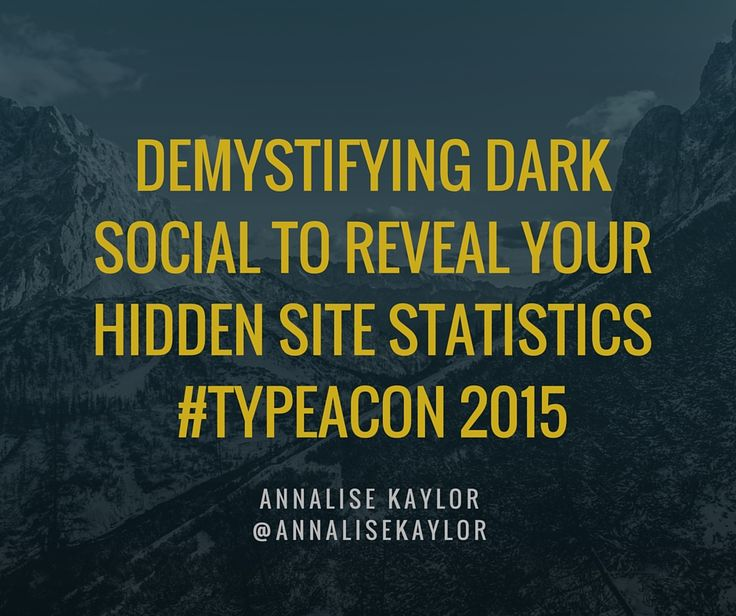 Demystifying Dark Social to Reveal Your Hidden Site Statistics with Annalise Kaylor #TypeACon | WELLinTHIShouse.com