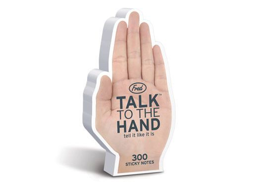 Did you just leave a message for one of your friends on a boring old yellow sticky note? Oh, no you didn't. Next time, Talk To The Hand because the hand commands respect! You have 300 chances to get your point across in each pad. High Five! 13.95$CAD @ www.opuszone.com