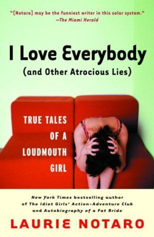 *another good comedy author: Worth Reading, True Tales, Lauri Notaro, Atroci Lie, Girls Generation, Books Worth, Loudmouth Girls, Funny, I'M