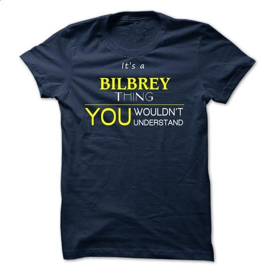 BILBREY -ITS A BILBREY THING ! YOU WOULDNT UNDERSTAND - #sweatshirt women #navy sweater. GET YOURS => https://www.sunfrog.com/Valentines/BILBREY-ITS-A-BILBREY-THING-YOU-WOULDNT-UNDERSTAND.html?68278