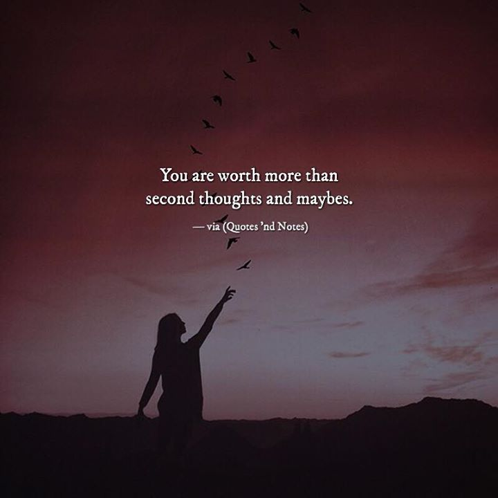 You are worth more than second thoughts and maybes. via (http://ift.tt/2saKTah)