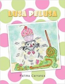 """""""Lusa Pelusa"""", Fatima Carranza.  En el pueblo de Dulces Misterios una tierna panadería es la alegría de los niños y dulce aroma de sus habitantes."""