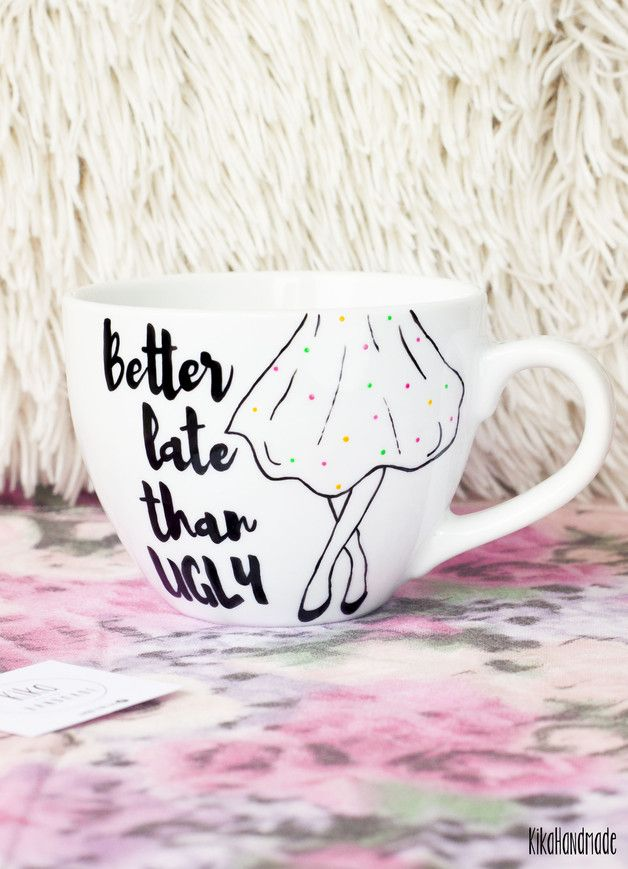 """Tasse mit lustigem Spruch für Morgenmuffel/ enjoy your first cup of coffee in the morning with a funny cup """"better late than ugly"""" made by kikahandmade via DaWanda.com"""