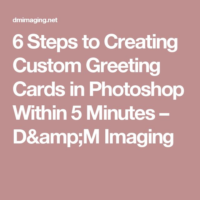 6 Steps to Creating Custom Greeting Cards in Photoshop Within 5 Minutes – D&M Imaging