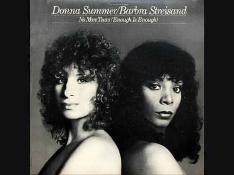 Barbra Streisand / Donna Summer - No More Tears (Enough is Enough) (Extended Version). Just the audio, but I think that the audio is Enough.