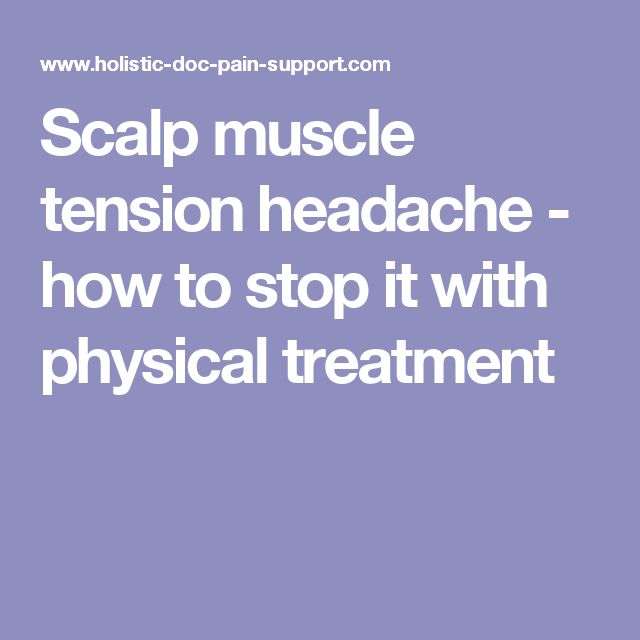 Scalp muscle tension headache - how to stop it with physical treatment
