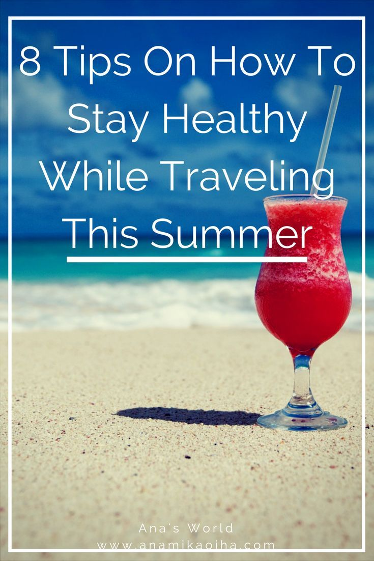 8 Tips On How To Stay Healthy While Traveling This Summer. Travel Tips.