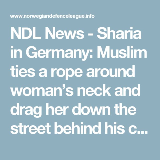 NDL News  - Sharia in Germany: Muslim ties a rope around woman's neck and drag her down the street behind his car