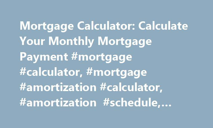 Mortgage Calculator: Calculate Your Monthly Mortgage Payment #mortgage #calculator, #mortgage #amortization #calculator, #amortization #schedule, #payment #calculator http://iowa.remmont.com/mortgage-calculator-calculate-your-monthly-mortgage-payment-mortgage-calculator-mortgage-amortization-calculator-amortization-schedule-payment-calculator/  # Mortgage Calculator A mortgage amortization calculator shows how much of your monthly mortgage payment will go toward principal and interest over…